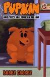 Pupkin: Half Puppy, Half Pumpkin, All Love - Bobby Crosby