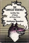 The Compleat Werewolf and Other Stories of Fantasy and Science Fiction - Anthony Boucher