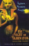 The Night of Akhenaton: Selected Poems - Nemes Nagy Ágnes, George Szirtes
