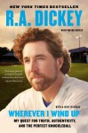 Wherever I Wind Up: My Quest for Truth, Authenticity, and the Perfect Knuckleball - R.A. Dickey, Wayne Coffey