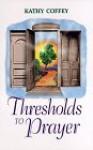Thresholds to Prayer - Kathy Coffey