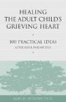 Healing the Adult Child's Grieving Heart: 100 Practical Ideas After Your Parent Dies - Alan D. Wolfelt