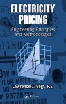 Electricity Pricing: Engineering Principles and Methodologies - Lawrence J. Vogt