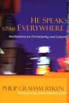 He Speaks to Me Everywhere: Meditations on Christianity and Culture - Philip Graham Ryken