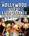 The Hollywood Book of Extravagance: The Totally Infamous, Mostly Disastrous, and Always Compelling Excesses of America's Film and TV Idols - James Robert Parish