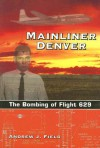 Mainliner Denver: The Bombing of Flight 629 - Andrew J. Field