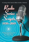 Radio Series Scripts, 1930-2001: A Catalog of the American Radio Archives Collection - Norman Corwin, Klaudia Englund