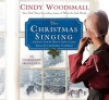 The Christmas Singing: A Romance from the Heart of Amish Country (Audio) - Cindy Woodsmall, Cassandra Campbell