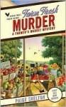 Farm Fresh Murder (A Farmer's Market Mystery, #1) - Paige Shelton