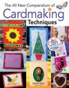 The All New Compendium of Cardmaking Techniques - Polly Pinder, Jane Greenwood, Diane Crane, Janet Wilson, Ann Cox, Patricia Wing, Dawn Allen
