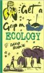 Get a Grip on Ecology (Get a Grip) - David Burnie