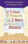 12 Tribes, 10 Plagues, and the 2 Men Who Were Moses: A Historical Journey into Biblical Times - Graham Phillips