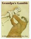 Grandpa's Gamble - Richard Michelson, Barry Moser