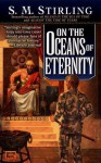 On the Oceans of Eternity: A Novel of the Change - S.M. Stirling
