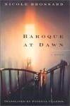 Baroque at Dawn - Nicole Brossard, Patricia Claxton