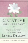 Creative Counterpart: Becoming the Woman, Wife, and Mother You've Longed to Be - Linda Dillow