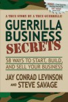 Guerrilla Business Secrets: 58 Ways to Start, Build, and Sell Your Business - Jay Conrad Levinson, Steve Savage