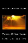 Human, All Too Human (Parts One And Two) - Friedrich Nietzsche