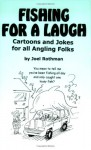 Fishing for a Laugh: Cartoons and Jokes for All Angling Folks - Joel Rothman