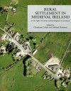 Rural Settlement in Medieval Ireland in the Light of Recent Archaeological Excavations - Christiaan Corlett, Michael Potterton, Christine Baker, Terry Barry, Niall Brady, Miriam Carroll, Richard Clutterbuck, Eamonn Cotter, Goorik Dehaene, James Eogan, Donal Fallon, Grace Fegan, William O. Frazer, Tim Holden, Susan Lyons, Clare Mccutcheon, Rory McNeary, Cormac