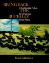 Bring Back the Buffalo! A Sustainable Future for America's Great Plains - Ernest Callenbach, Carl Dennis Buell