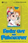 Family Guy and Philosophy: A Cure for the Petarded - J. Jeremy Wisnewski