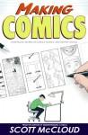 Making Comics: Storytelling Secrets of Comics, Manga and Graphic Novels - Scott McCloud
