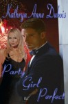 Party Girl Perfect - Kathryn Anne Dubois