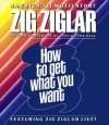 How to Get What You Want - Zig Ziglar