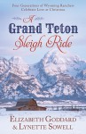 A Grand Teton Sleigh Ride: Four Generations of Wyoming Ranchers Celebrate Love at Christmas - Elizabeth Goddard, Lynette Sowell