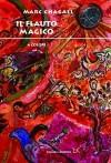 Il flauto magico a colori - Marc Chagall, August Jacob Liebeskind, Emanuel Schikaneder, Camilla Miglio, Emily Genauer, Ferruccio Tammaro, Marianna Cozzi
