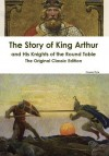 The Story of King Arthur and His Knights of the Round Table - The Original Classic Edition - Howard Pyle