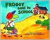 Froggy Goes To School - Jonathan London, John McDonough, Frank Remkiewicz