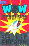 Wow! Inventions: That Changed the World - Philip Ardagh