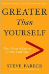 Greater Than Yourself: The Ultimate Lesson of True Leadership - Steve Farber, Matthew Kelly, Patrick Lencioni