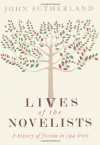 The Lives of the Novelists: A History of Fiction in 294 Lives - John Sutherland