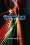 Alternative Fuels: The Future of Hydrogen - Michael Frank Hordeski