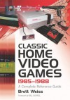 Classic Home Video Games, 1985-1988: A Complete Reference Guide - Brett Weiss