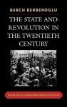 The State and Revolution in the Twentieth Century: Major Social Transformations of Our Time - Berch Berberoglu, James F. Petras, David L. Elliott