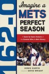 162-0: Imagine a Mets Perfect Season: A Game-By-Game Anaylsis of the Greatest Wins in Mets History - Howie Karpin, David Wright