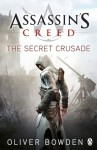 Assassin's Creed: The Secret Crusade (Assassin's Creed, #3) - Oliver Bowden