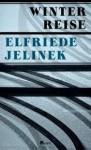 Winterreise: ein Theaterstück - Elfriede Jelinek