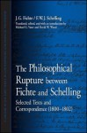 The Philosophical Rupture Between Fichte and Schelling: Selected Texts and Correspondence (1800-1802) - Johann Gottlieb Fichte, Friedrich Wilhelm Joseph Schelling, Michael G. Vater