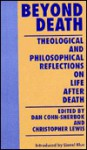 Beyond Death: Theological and Philosophical Reflections on Life After Death - Dan Cohn-Sherbok
