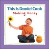 This Is Daniel Cook Making Honey - Yvette Ghione, Kids Can Press, Celeste Gagnon