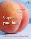 Shape Up Your Bum: 52 Brilliant Ideas for Maximising Your Gluteus - Cherry Maslen, Linda Bird