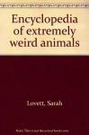 Encyclopedia of extremely weird animals - Sarah Lovett