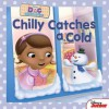 Chilly Catches a Cold (Doc McStuffins) - Sheila Sweeny Higginson