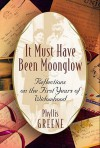 It Must Have Been Moonglow It Must Have Been Moonglow It Must Have Been Moonglow - Phyllis Greene