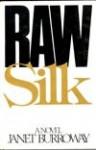 Raw Silk - Janet Burroway